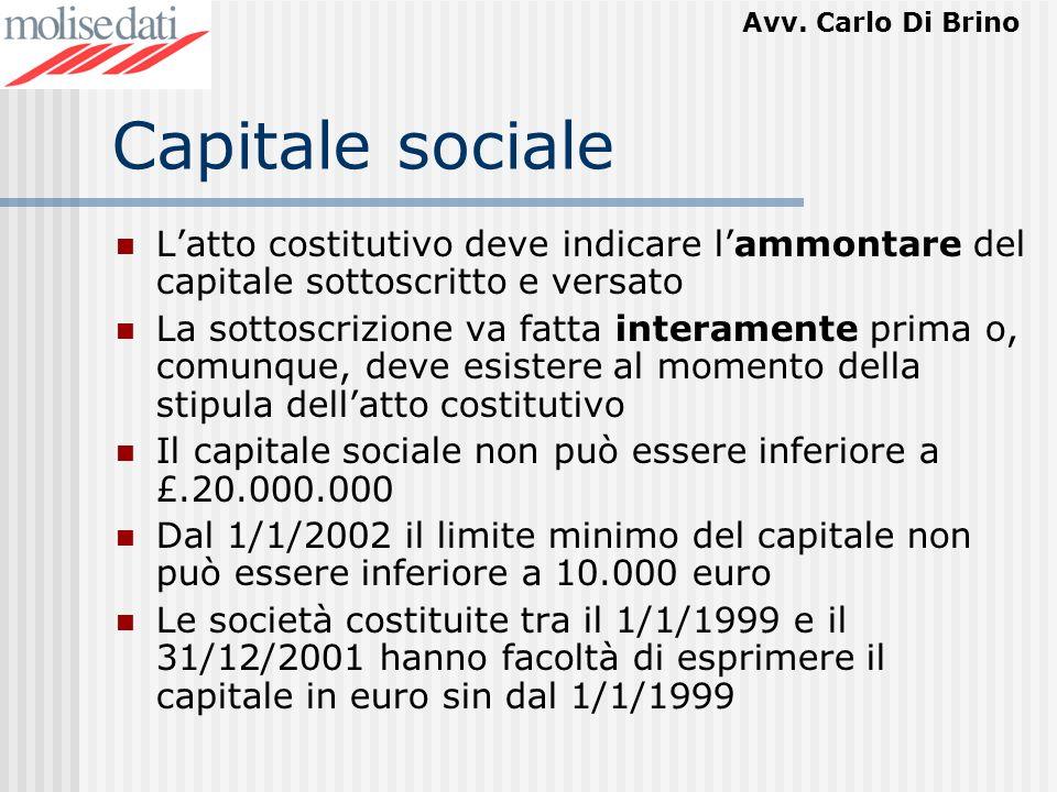 Avv. Carlo Di Brino Capitale sociale Latto costitutivo deve indicare lammontare del capitale sottoscritto e versato La sottoscrizione va fatta interam