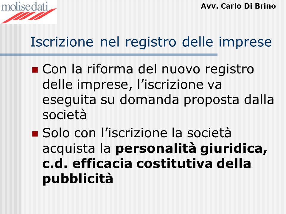 Avv. Carlo Di Brino Iscrizione nel registro delle imprese Con la riforma del nuovo registro delle imprese, liscrizione va eseguita su domanda proposta
