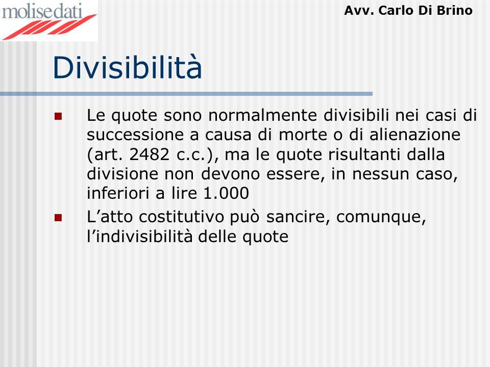 Avv. Carlo Di Brino Divisibilità Le quote sono normalmente divisibili nei casi di successione a causa di morte o di alienazione (art. 2482 c.c.), ma l