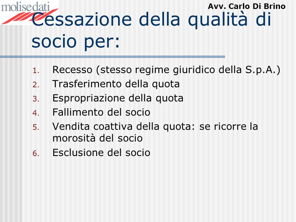 Avv. Carlo Di Brino Cessazione della qualità di socio per: 1. Recesso (stesso regime giuridico della S.p.A.) 2. Trasferimento della quota 3. Espropria