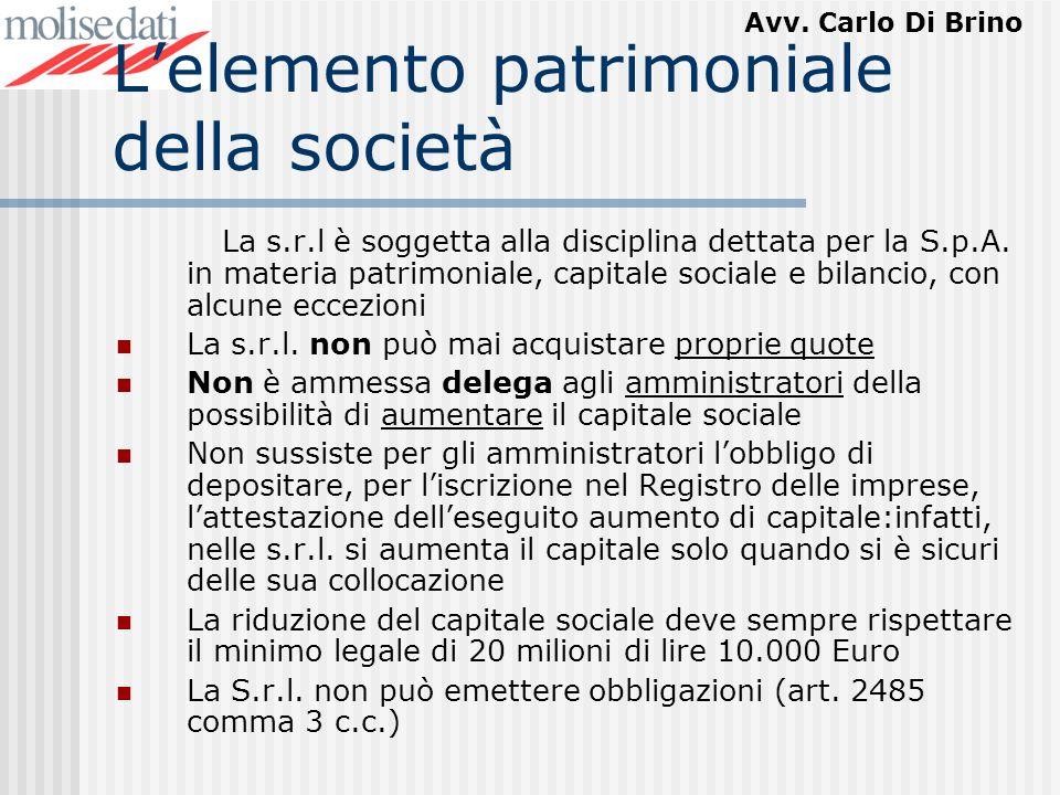 Avv. Carlo Di Brino Lelemento patrimoniale della società La s.r.l è soggetta alla disciplina dettata per la S.p.A. in materia patrimoniale, capitale s