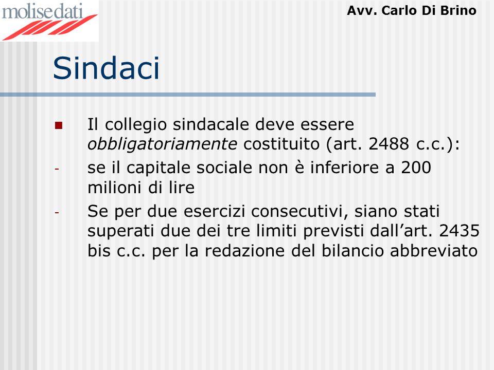Avv. Carlo Di Brino Sindaci Il collegio sindacale deve essere obbligatoriamente costituito (art. 2488 c.c.): - se il capitale sociale non è inferiore
