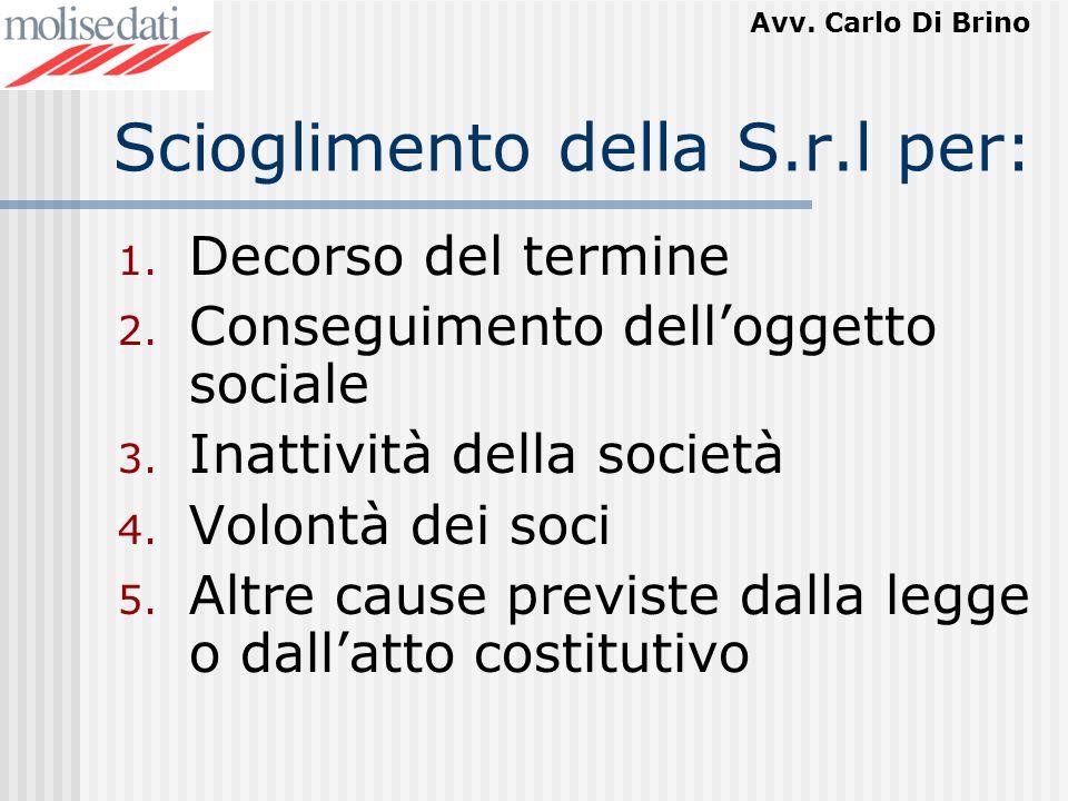 Avv. Carlo Di Brino Scioglimento della S.r.l per: 1. Decorso del termine 2. Conseguimento delloggetto sociale 3. Inattività della società 4. Volontà d