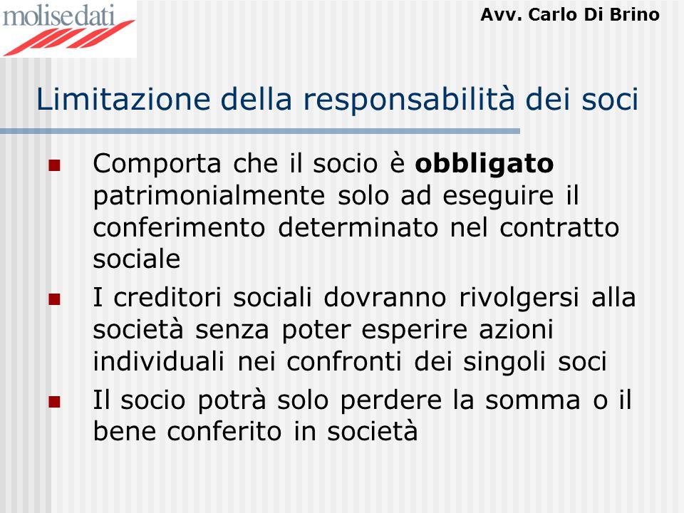 Avv. Carlo Di Brino Limitazione della responsabilità dei soci Comporta che il socio è obbligato patrimonialmente solo ad eseguire il conferimento dete