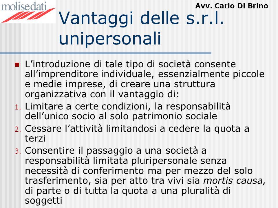 Avv. Carlo Di Brino Vantaggi delle s.r.l. unipersonali Lintroduzione di tale tipo di società consente allimprenditore individuale, essenzialmente picc