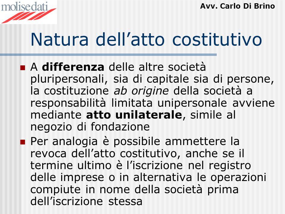 Avv. Carlo Di Brino Natura dellatto costitutivo A differenza delle altre società pluripersonali, sia di capitale sia di persone, la costituzione ab or