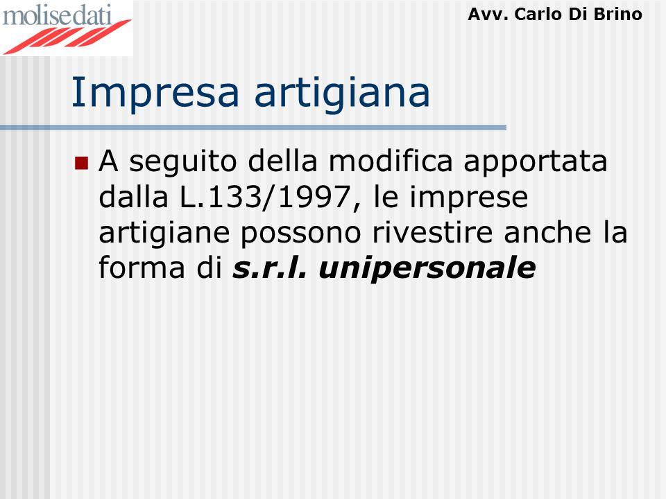 Avv. Carlo Di Brino Impresa artigiana A seguito della modifica apportata dalla L.133/1997, le imprese artigiane possono rivestire anche la forma di s.