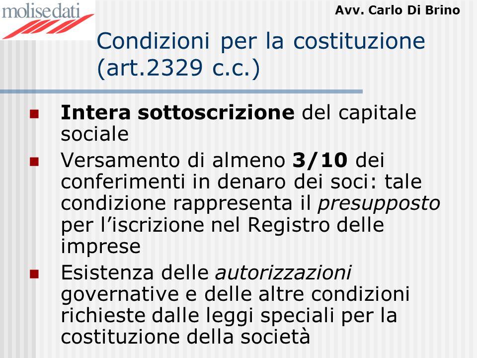 Avv. Carlo Di Brino Condizioni per la costituzione (art.2329 c.c.) Intera sottoscrizione del capitale sociale Versamento di almeno 3/10 dei conferimen