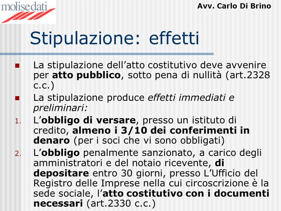 Avv. Carlo Di Brino Stipulazione: effetti La stipulazione dellatto costitutivo deve avvenire per atto pubblico, sotto pena di nullità (art.2328 c.c.)