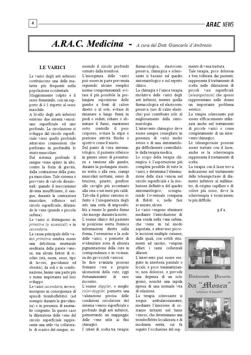 4 A.RA.C. Medicina - A cura del Dott. Giancarlo dAmbrosio farmacologica, elastocom- pressiva, chirurgica e sclero- sante si basano sul quadro sintomat