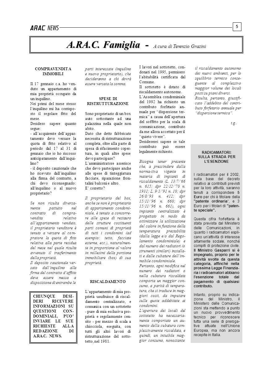 5 A.RA.C. Famiglia - A cura di Terenzio Grazini RADIOAMATORI: SULLA STRADA PER LESENZIONE I radioamatori per il 2002, sulla base del decreto relativo