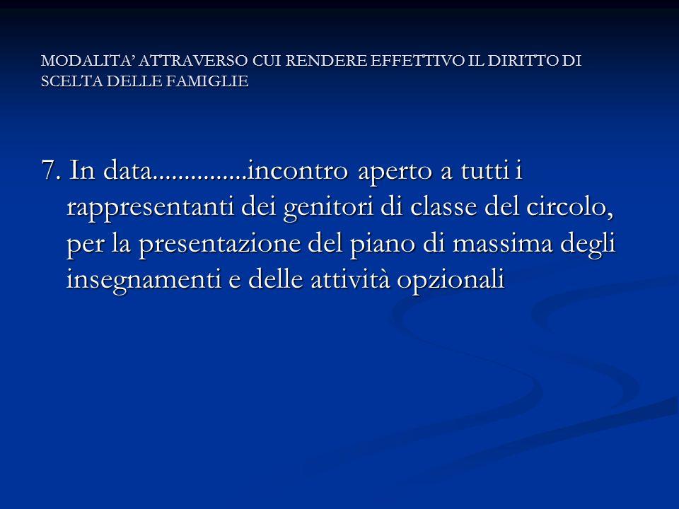 MODALITA ATTRAVERSO CUI RENDERE EFFETTIVO IL DIRITTO DI SCELTA DELLE FAMIGLIE 7. In data...............incontro aperto a tutti i rappresentanti dei ge
