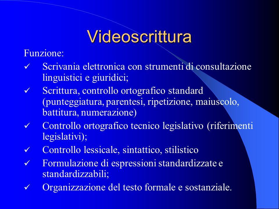 Videoscrittura Funzione: Scrivania elettronica con strumenti di consultazione linguistici e giuridici; Scrittura, controllo ortografico standard (punt