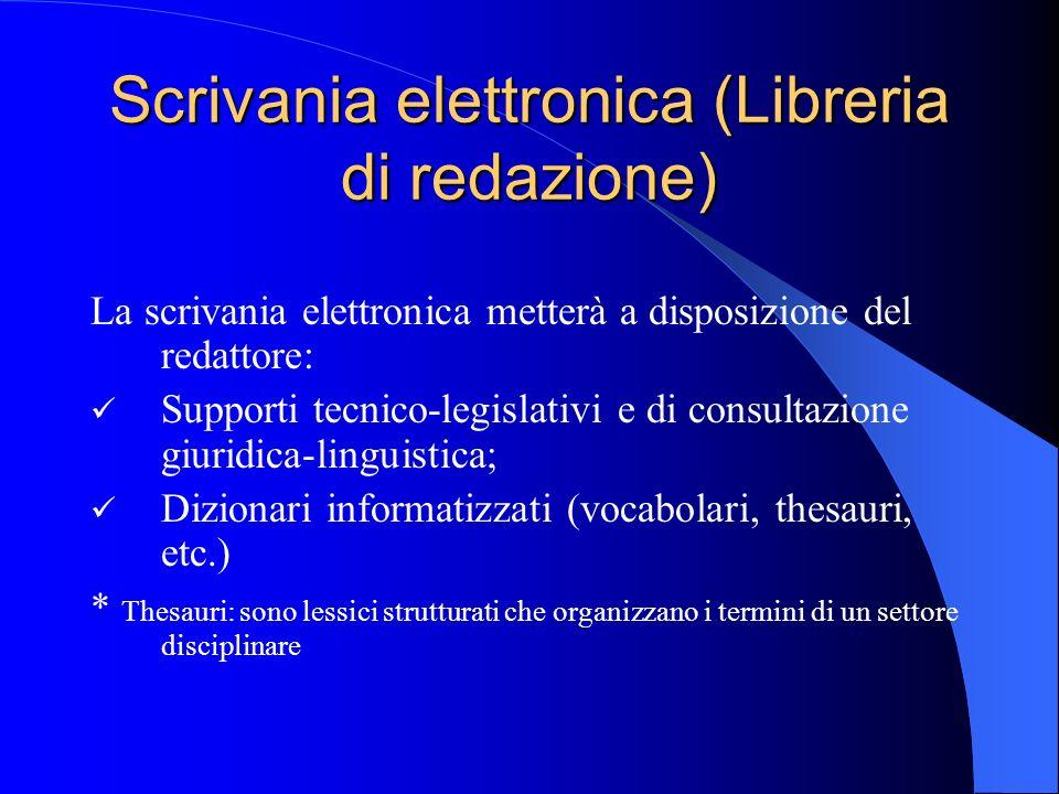 Scrivania elettronica (Libreria di redazione) La scrivania elettronica metterà a disposizione del redattore: Supporti tecnico-legislativi e di consult