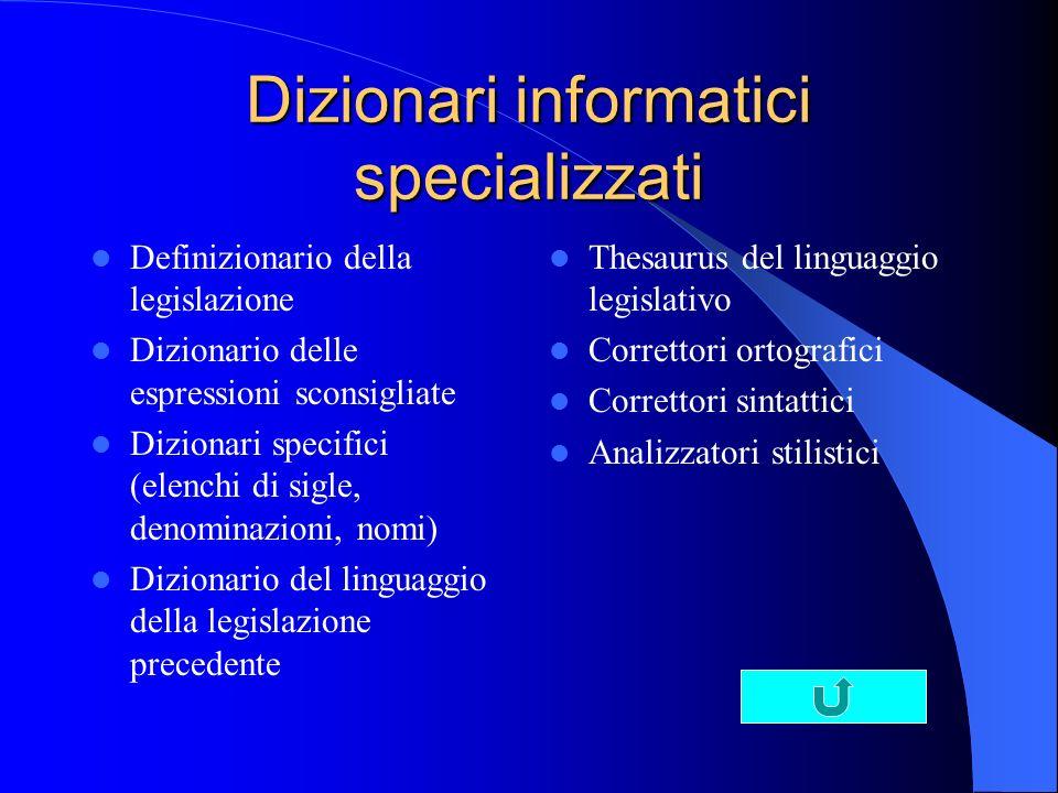 Dizionari informatici specializzati Definizionario della legislazione Dizionario delle espressioni sconsigliate Dizionari specifici (elenchi di sigle,