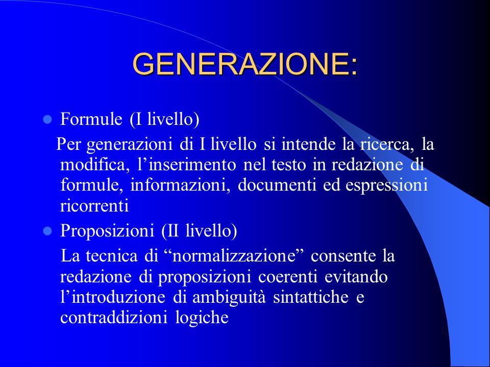 GENERAZIONE: Formule (I livello) Per generazioni di I livello si intende la ricerca, la modifica, linserimento nel testo in redazione di formule, info