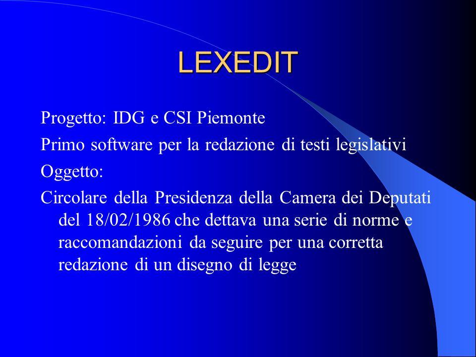 LEXEDIT Progetto: IDG e CSI Piemonte Primo software per la redazione di testi legislativi Oggetto: Circolare della Presidenza della Camera dei Deputati del 18/02/1986 che dettava una serie di norme e raccomandazioni da seguire per una corretta redazione di un disegno di legge