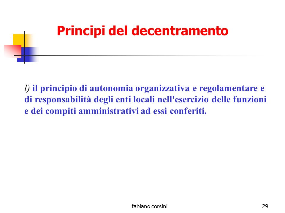 fabiano corsini28 i) il principio della copertura finanziaria e patrimoniale dei costi per l esercizio delle funzioni amministrative conferite; Principi del decentramento