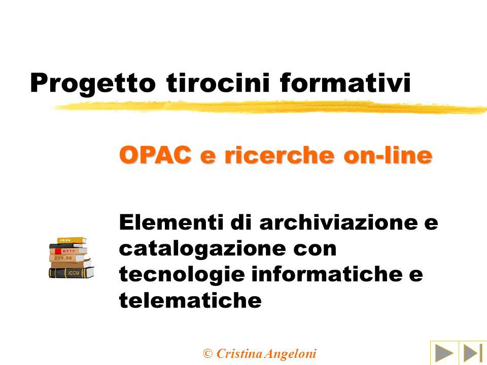 Progetto tirocini formativi Elementi di archiviazione e catalogazione con tecnologie informatiche e telematiche OPAC e ricerche on-line © Cristina Ang