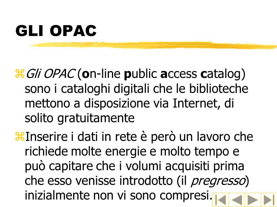 GLI OPAC zGli OPAC (on-line public access catalog) sono i cataloghi digitali che le biblioteche mettono a disposizione via Internet, di solito gratuit