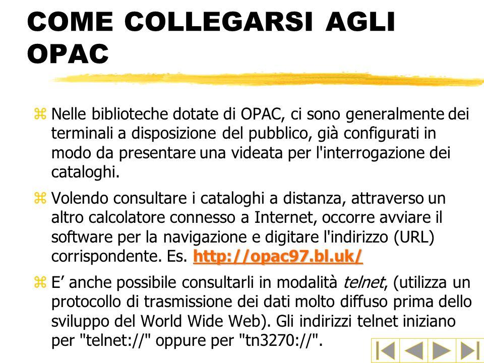 COME COLLEGARSI AGLI OPAC zNelle biblioteche dotate di OPAC, ci sono generalmente dei terminali a disposizione del pubblico, già configurati in modo d