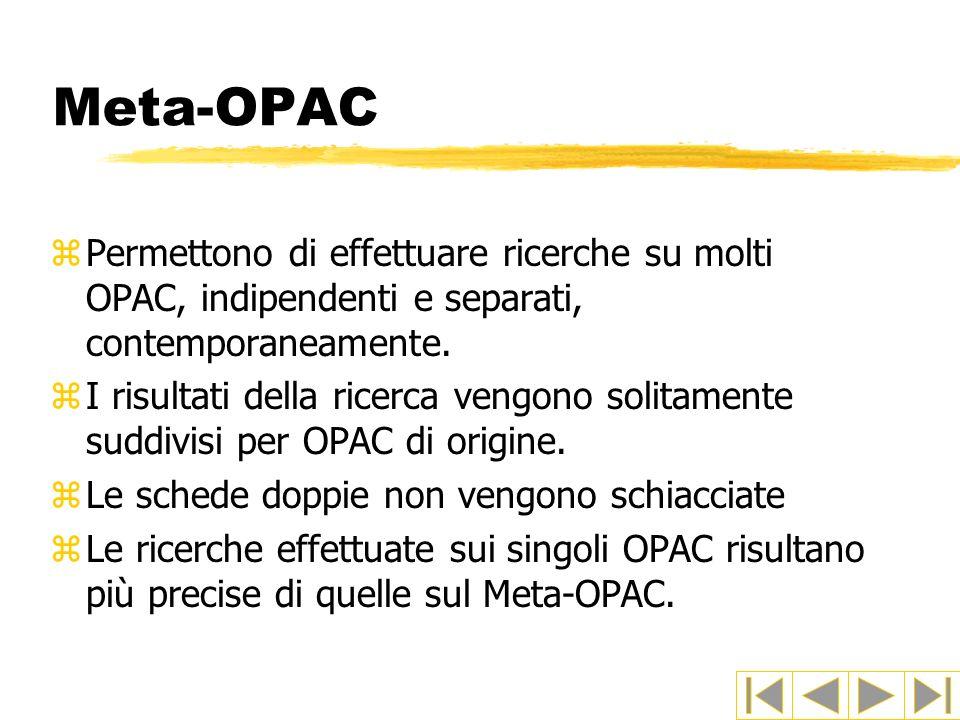 Meta-OPAC zPermettono di effettuare ricerche su molti OPAC, indipendenti e separati, contemporaneamente. zI risultati della ricerca vengono solitament