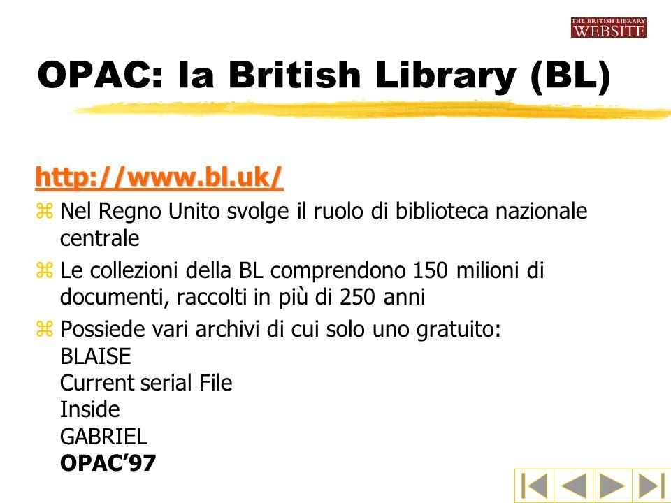 OPAC: la British Library (BL) http://www.bl.uk/ zNel Regno Unito svolge il ruolo di biblioteca nazionale centrale zLe collezioni della BL comprendono