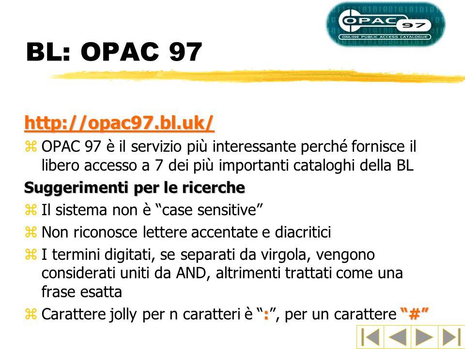 BL: OPAC 97 http://opac97.bl.uk/ zOPAC 97 è il servizio più interessante perché fornisce il libero accesso a 7 dei più importanti cataloghi della BL S