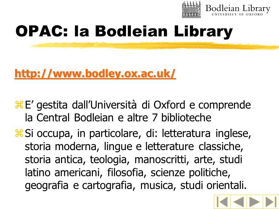 OPAC: la Bodleian Library http://www.bodley.ox.ac.uk/ zE gestita dallUniversità di Oxford e comprende la Central Bodleian e altre 7 biblioteche zSi oc
