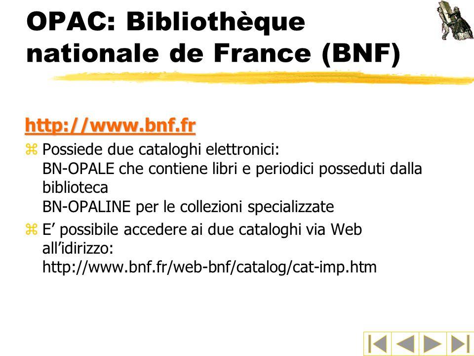 OPAC: Bibliothèque nationale de France (BNF) http://www.bnf.fr zPossiede due cataloghi elettronici: BN-OPALE che contiene libri e periodici posseduti