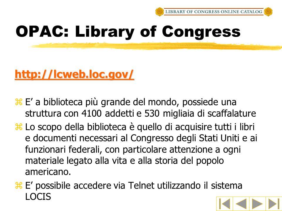 OPAC: Library of Congress http://lcweb.loc.gov/ zE a biblioteca più grande del mondo, possiede una struttura con 4100 addetti e 530 migliaia di scaffa