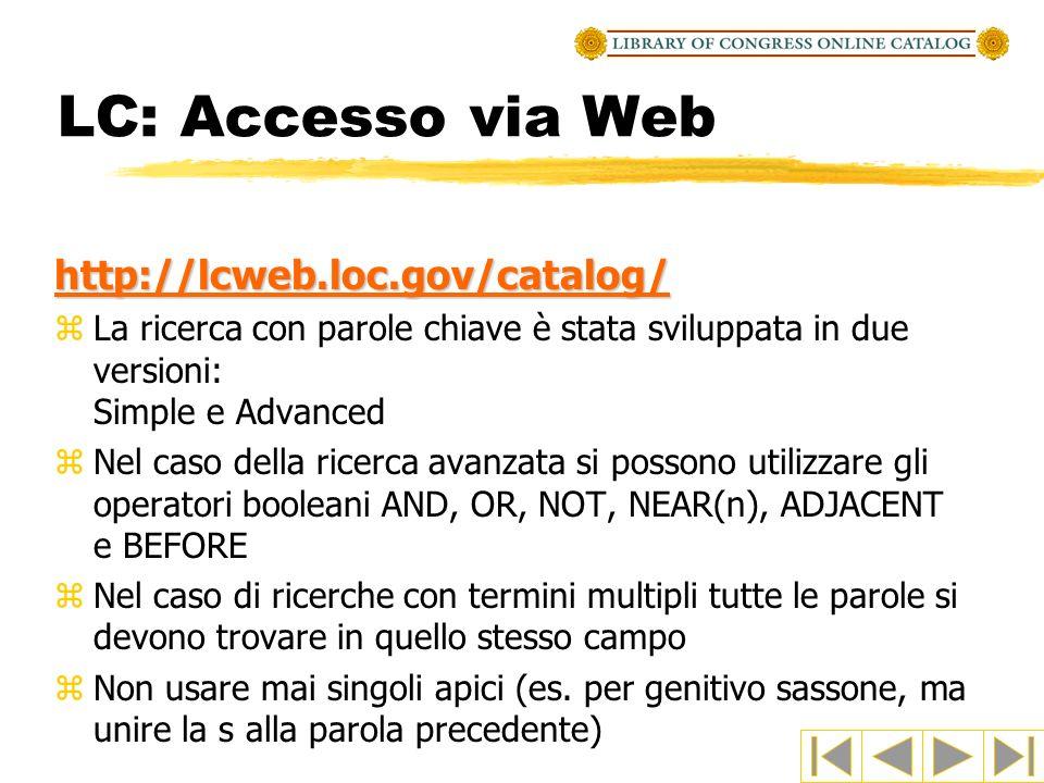 LC: Accesso via Web http://lcweb.loc.gov/catalog/ zLa ricerca con parole chiave è stata sviluppata in due versioni: Simple e Advanced zNel caso della