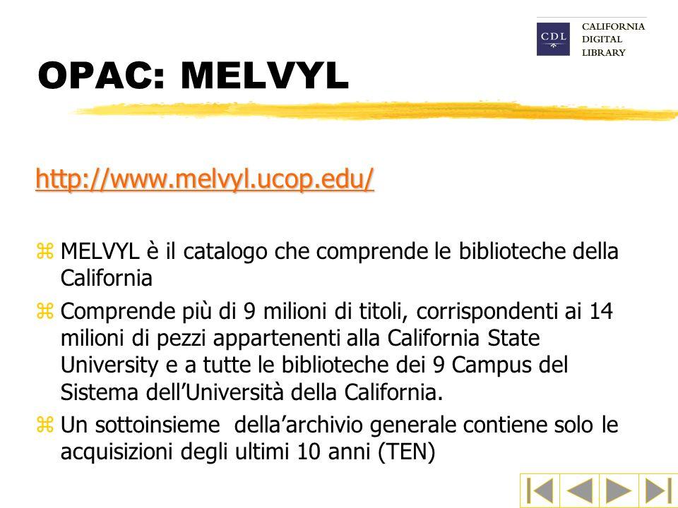 OPAC: MELVYL http://www.melvyl.ucop.edu/ zMELVYL è il catalogo che comprende le biblioteche della California zComprende più di 9 milioni di titoli, co