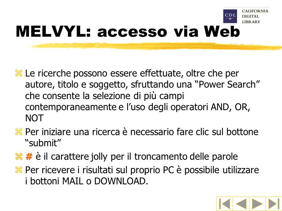 MELVYL: accesso via Web zLe ricerche possono essere effettuate, oltre che per autore, titolo e soggetto, sfruttando una Power Search che consente la s