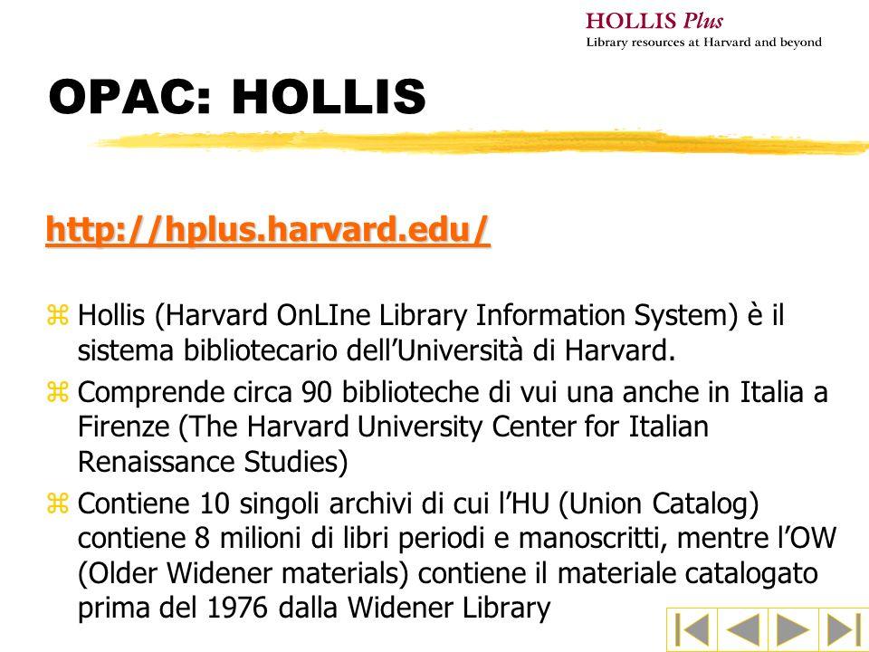 OPAC: HOLLIS http://hplus.harvard.edu/ zHollis (Harvard OnLIne Library Information System) è il sistema bibliotecario dellUniversità di Harvard. zComp