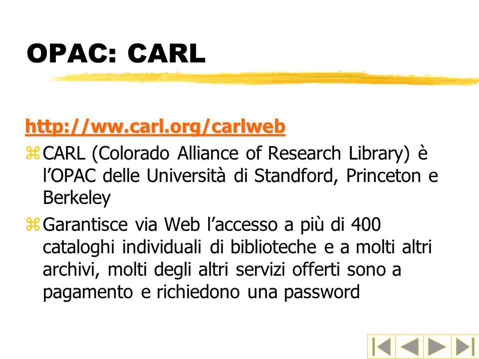OPAC: CARL http://ww.carl.org/carlweb zCARL (Colorado Alliance of Research Library) è lOPAC delle Università di Standford, Princeton e Berkeley zGaran