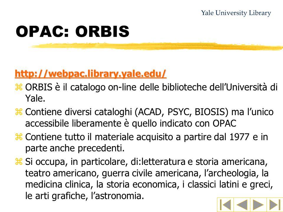 OPAC: ORBIS http://webpac.library.yale.edu/ zORBIS è il catalogo on-line delle biblioteche dellUniversità di Yale. zContiene diversi cataloghi (ACAD,