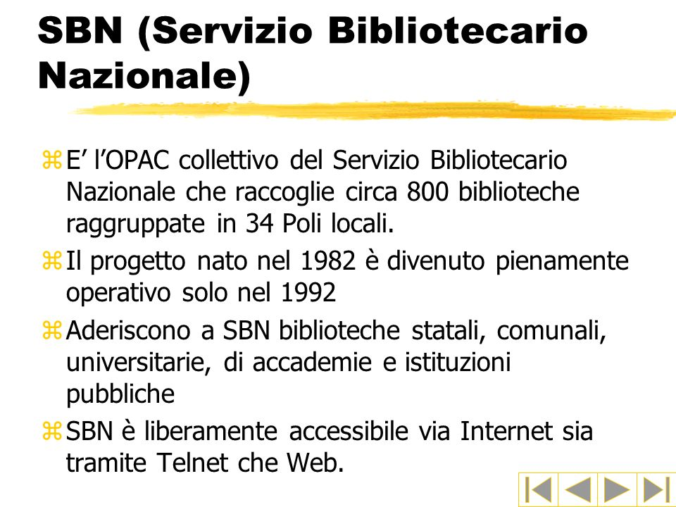 SBN (Servizio Bibliotecario Nazionale) zE lOPAC collettivo del Servizio Bibliotecario Nazionale che raccoglie circa 800 biblioteche raggruppate in 34