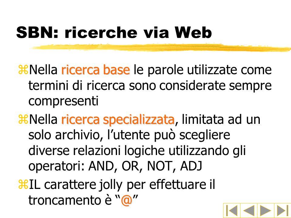 SBN: ricerche via Web ricerca base zNella ricerca base le parole utilizzate come termini di ricerca sono considerate sempre compresenti ricerca specia