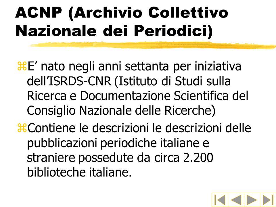 ACNP (Archivio Collettivo Nazionale dei Periodici) zE nato negli anni settanta per iniziativa dellISRDS-CNR (Istituto di Studi sulla Ricerca e Documen