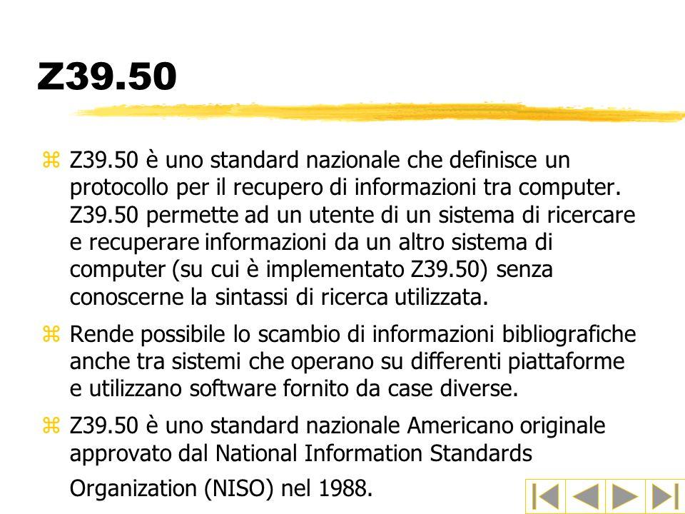 Z39.50 zZ39.50 è uno standard nazionale che definisce un protocollo per il recupero di informazioni tra computer. Z39.50 permette ad un utente di un s