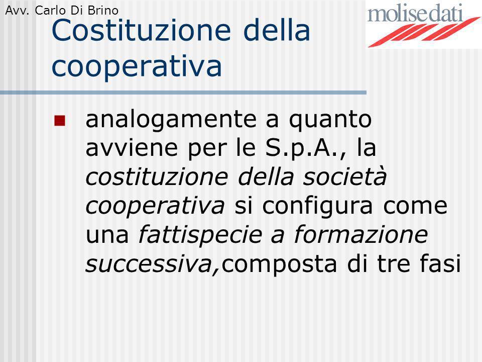Avv. Carlo Di Brino Costituzione della cooperativa analogamente a quanto avviene per le S.p.A., la costituzione della società cooperativa si configura
