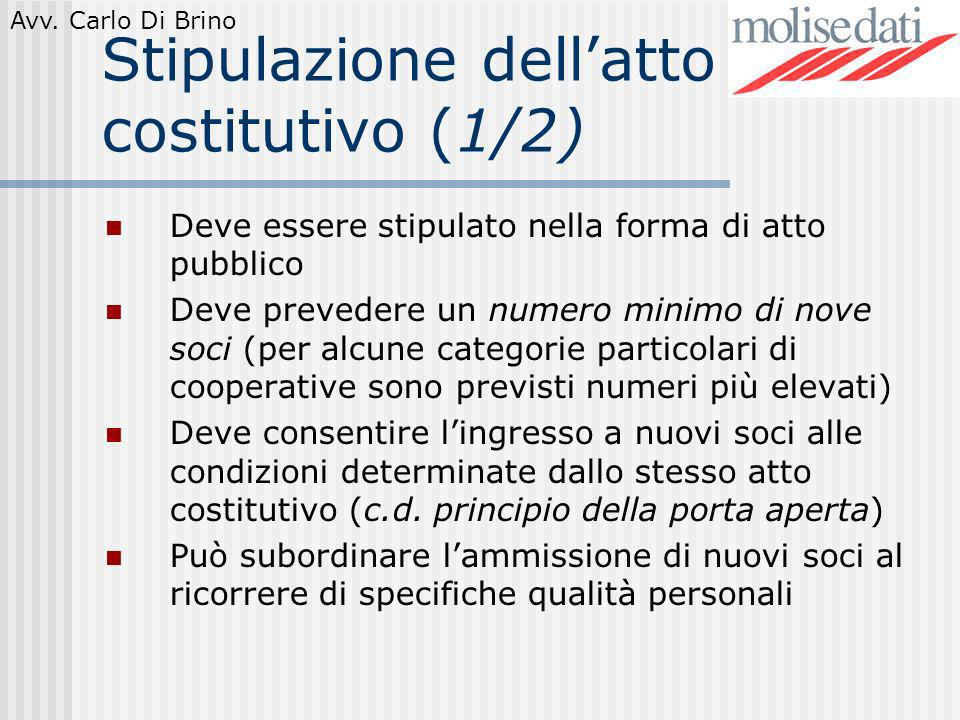 Avv. Carlo Di Brino Stipulazione dellatto costitutivo (1/2) Deve essere stipulato nella forma di atto pubblico Deve prevedere un numero minimo di nove