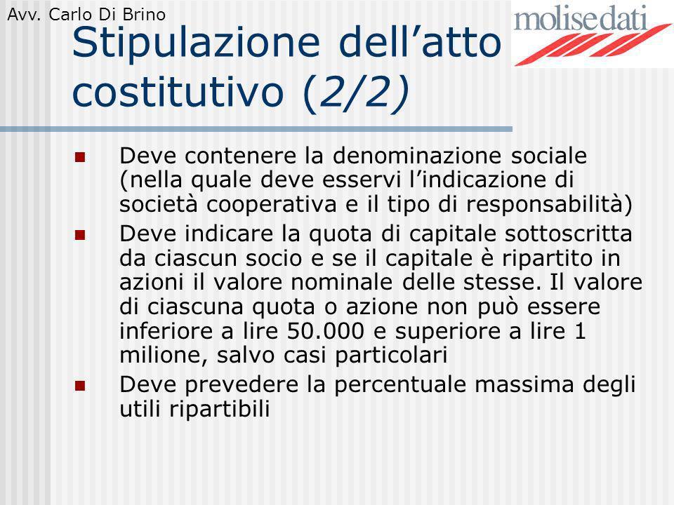 Avv. Carlo Di Brino Stipulazione dellatto costitutivo (2/2) Deve contenere la denominazione sociale (nella quale deve esservi lindicazione di società
