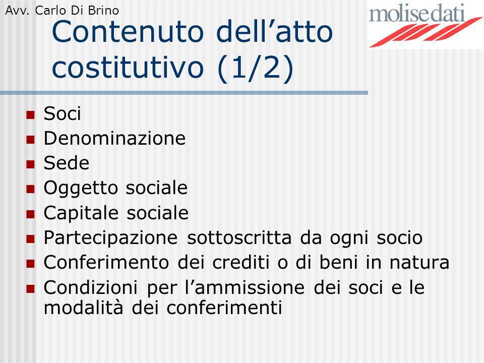 Avv. Carlo Di Brino Contenuto dellatto costitutivo (1/2) Soci Denominazione Sede Oggetto sociale Capitale sociale Partecipazione sottoscritta da ogni