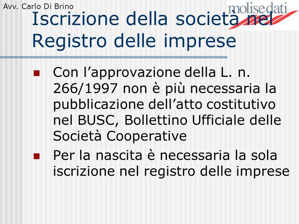 Avv. Carlo Di Brino Iscrizione della società nel Registro delle imprese Con lapprovazione della L. n. 266/1997 non è più necessaria la pubblicazione d