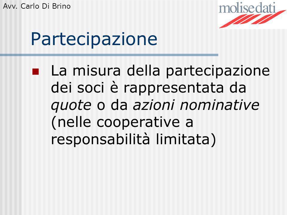 Avv. Carlo Di Brino Partecipazione La misura della partecipazione dei soci è rappresentata da quote o da azioni nominative (nelle cooperative a respon