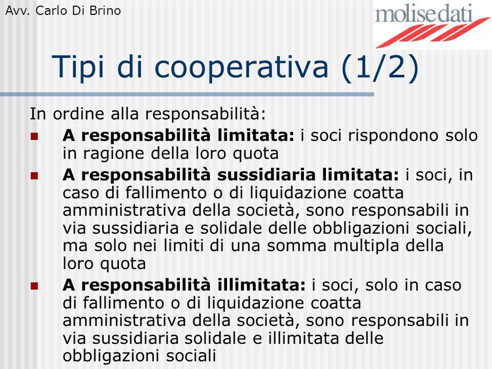 Avv. Carlo Di Brino Tipi di cooperativa (1/2) In ordine alla responsabilità: A responsabilità limitata: i soci rispondono solo in ragione della loro q