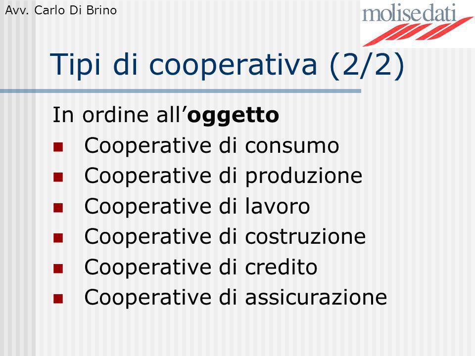 Avv. Carlo Di Brino Tipi di cooperativa (2/2) In ordine alloggetto Cooperative di consumo Cooperative di produzione Cooperative di lavoro Cooperative