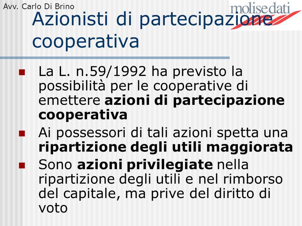 Avv. Carlo Di Brino Azionisti di partecipazione cooperativa La L. n.59/1992 ha previsto la possibilità per le cooperative di emettere azioni di partec